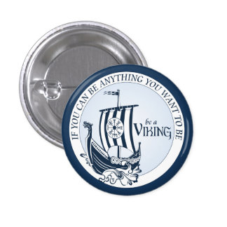 Be A Viking! Pinback Button