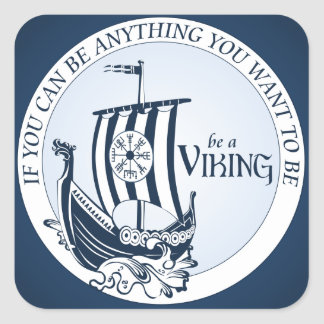Be A Viking! Square Sticker