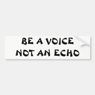 Be a Voice Not An Echo Bumper Sticker