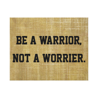 Be a Warrior, Not a Worrier Quote Canvas Print