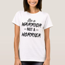 Be a Warrior Not a Worrier T-Shirt