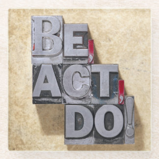Be, Act , Do Glass Coaster