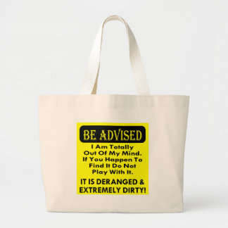 Be Advised I Am Totally Out Of My Deranged & Dirty Large Tote Bag