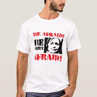 Be afraid Be Very Afraid - Anti Hillary png.png T-Shirt