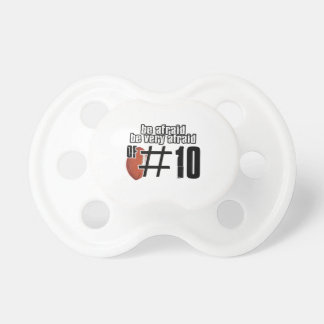 Be afraid of Number 10 Pacifier