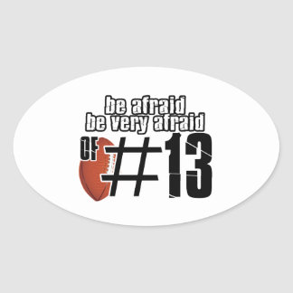 Be afraid of Number 13 Oval Sticker
