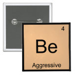 Be - Aggressive Funny Chemistry Element Symbol Tee Pin