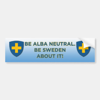 Be Alba Neutral-Be Sweden About It Bumper Sticker