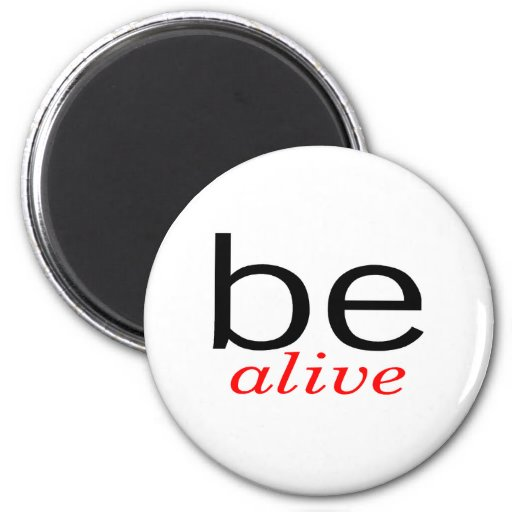 Be Alive Fridge Magnet