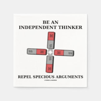 Be An Independent Thinker Repel Specious Arguments Napkin