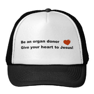 Be an organ donor, Give your heart to Jesus gift Trucker Hat