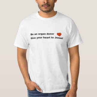 Be an organ donor, Give your heart to Jesus gift T-Shirt
