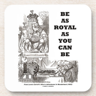 Be As Royal As You Can Be (Wonderland) Drink Coasters