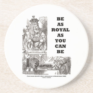 Be As Royal As You Can Be (Wonderland) Drink Coaster