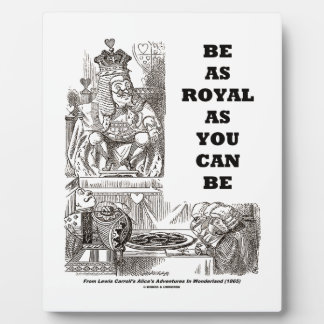 Be As Royal As You Can Be (Wonderland) Plaque