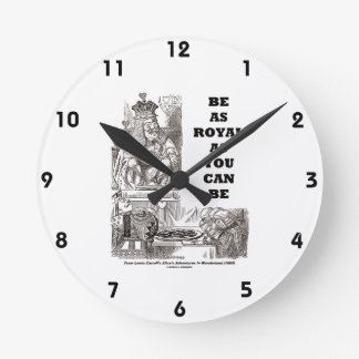 Be As Royal As You Can Be (Wonderland) Round Clock