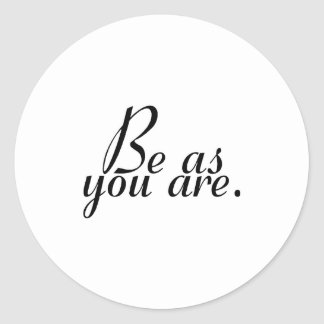 Be As You Are Classic Round Sticker