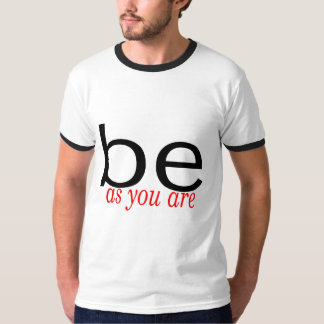 Be As You Are T-Shirt