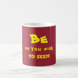 Be as you wish to seem mug