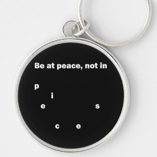 Be At Peace, Not In Pieces Silver-Colored Round Keychain