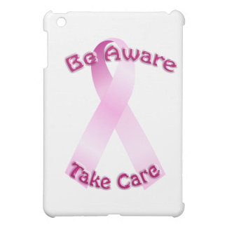 Be Aware Take Care Pink Ribbon iPhone case iPad Mini Case