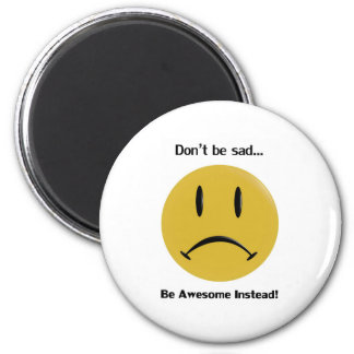 Be Awesome Instead 2 Inch Round Magnet