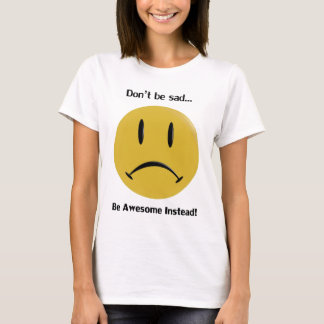 Be Awesome Instead T-Shirt