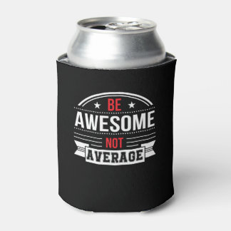 Be Awesome Not Average Motivational Shirt Can Cooler