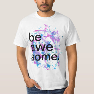 be awesome. tee shirt