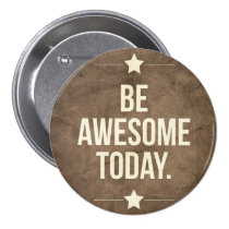 be awesome today, motivational, quote, funny, vintage, dream, awesome, logo, lifestyle, button, art, graphic art, memes, quotations, retro, fun, fine art, buttons, Button with custom graphic design