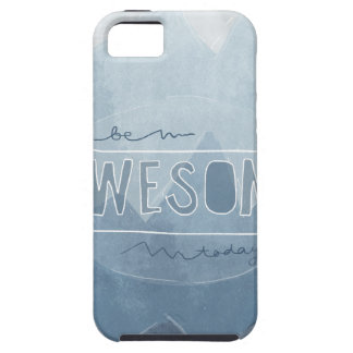 Be awesome Today iPhone 5 Cases