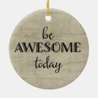 Be Awesome Today Ceramic Ornament