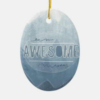 Be awesome Today Christmas Ornament