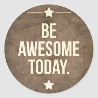 Be awesome today classic round sticker
