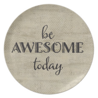 Be Awesome Today Dinner Plate