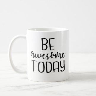 Be Awesome Today - Inspirational Coffee Mug, Funny Coffee Mug