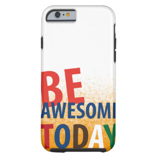 be awesome today iPhone 6 case