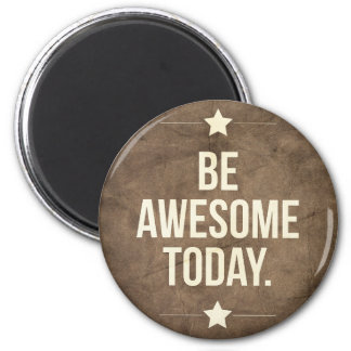 Be awesome today 2 inch round magnet