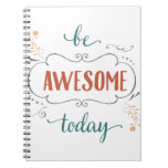 Be Awesome Today Note Book