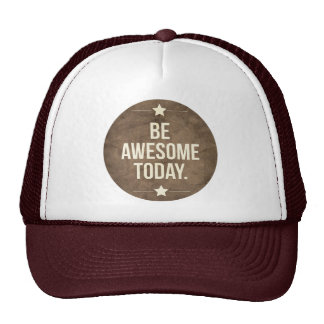 Be awesome today trucker hat