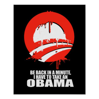 BE BACK IN A MINUTE, I HAVE TO TAKE AN OBAMA POSTER