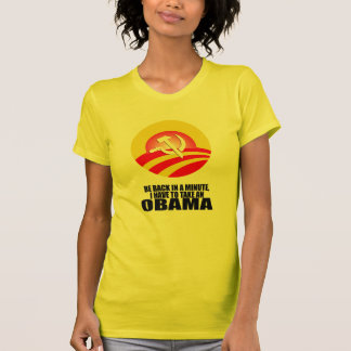 BE BACK IN A MINUTE, I HAVE TO TAKE AN OBAMA T-Shirt