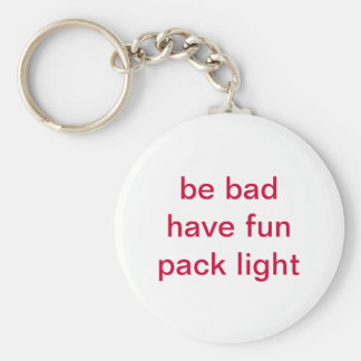 be bad, have fun, pack light keychain