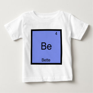 Be - Bette Funny Chemistry Element Symbol Name Tee