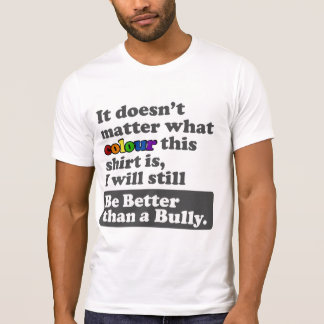 Be Better than a Bully - Any Colour shirt