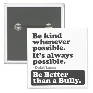 Be Better than a Bully - Be kind whenever possible Button