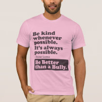 Be Better than a Bully - Be kind whenever possible T-Shirt