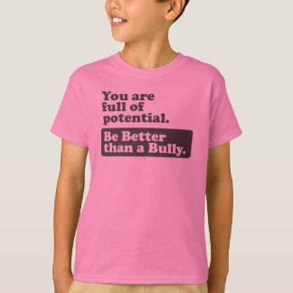 Be Better than a Bully - You are full of potential T-Shirt