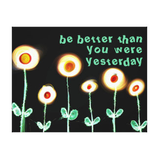 Be better than you were yesterday wrapped canvas canvas print