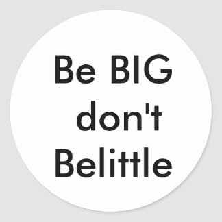 Be BIG don'tBelittle Round Stickers